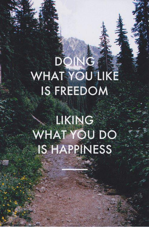 לעשות מה שאוהבים זה חופש - לאהוב מה שעושים זאת שמחה