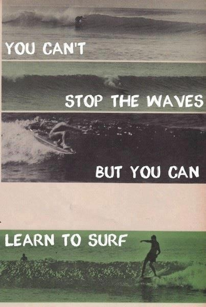 אתה לא יכול, לעצור את הגלים, אבל אתה כן, יכול ללמוד לגלוש. פייר באנגלית נשמע יותר טוב.